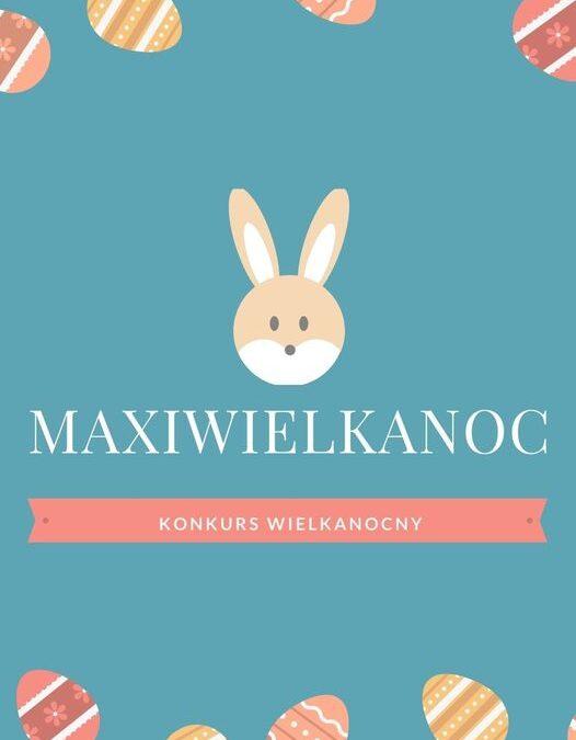 MAXIWIELKANOC – KONKURS